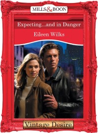 Cover Expecting...And In Danger (Mills & Boon Desire) (Dynasties: The Connellys, Book 11)
