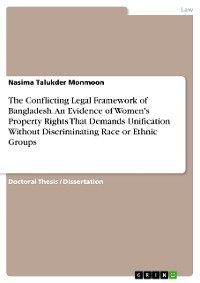 Cover The Conflicting Legal Framework of Bangladesh. An Evidence of Women's Property Rights That Demands Unification Without Discriminating Race or Ethnic Groups