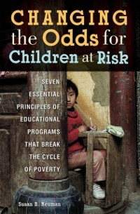 Cover Changing the Odds for Children at Risk: Seven Essential Principles of Educational Programs that Break the Cycle of Poverty