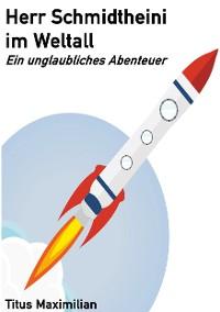Cover Herr Schmidtheini im Weltall