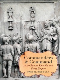 Cover Commanders and Command in the Roman Republic and Early Empire