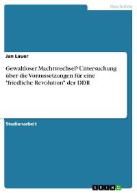 """Cover Gewaltloser Machtwechsel? Untersuchung über die Voraussetzungen für eine """"friedliche Revolution"""" der DDR"""