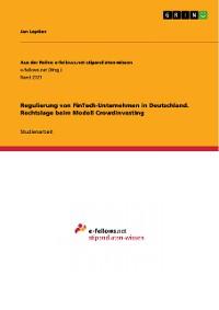 Cover Regulierung von FinTech-Unternehmen in Deutschland. Rechtslage beim Modell Crowdinvesting