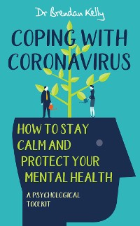 Cover Coping with Coronavirus: How to Stay Calm and Protect your Mental Health