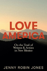 Cover Love America: On the Trail of Writers & Artists in New Mexico