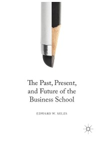 Cover The Past, Present, and Future of the Business School