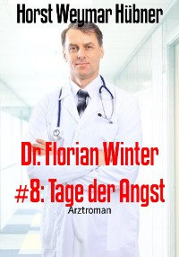 Cover Dr. Florian Winter #8: Tage der Angst