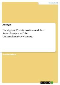 Cover Die digitale Transformation und ihre Auswirkungen auf die Unternehmensbewertung