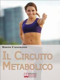 Cover Il Circuito Metabolico. Come Accelerare il Metabolismo e Tonificare il Tuo Corpo in Soli 30 Minuti. (Ebook Italiano - Anteprima Gratis)