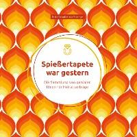 Cover Spießertapete war gestern: Die Sammlung von genialen Ideen für Heiratsanträge