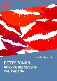Cover Betty Tonon. Guerra dei sessi in Val Padana