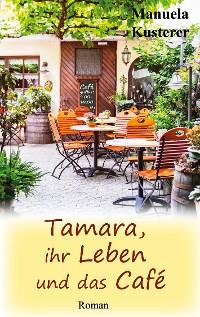 Cover Tamara, ihr Leben und das Café