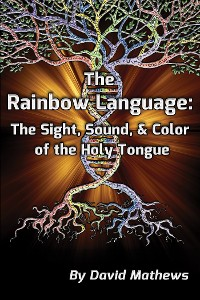 Cover The Rainbow Language: The Sight, Sound & Color of the Holy Tongue