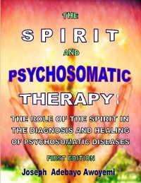 Cover Spirit and Psychosomatic Therapy - The Role of the Spirit in the Diagnosis and Healing of Psychosomatic Diseases - First Edition