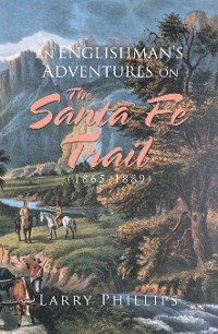 Cover An Englishman's Adventures on the Santa Fe Trail (1865–1889)