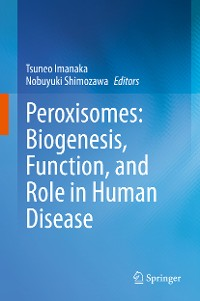 Cover Peroxisomes: Biogenesis, Function, and Role in Human Disease