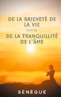 Cover De la brieveté de la vie, suivi de De la tranquillité de l'âme