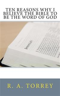 Cover Ten Reasons Why I Believe the Bible to Be the Word of God