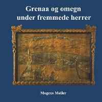 Cover Grenaa og omegn under fremmede herrer