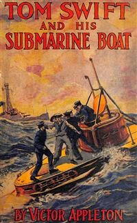 Cover Tom Swift and His Submarine Boat; Or, Under the Ocean for Sunken Treasure