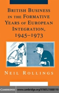 Cover British Business in the Formative Years of European Integration, 1945-1973