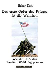 Cover Das erste Opfer des Krieges ist die Wahrheit: Wie die USA den Zweiten Weltkrieg planten