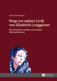 Cover Wege zur spaeten Lyrik von Elisabeth Langgaesser