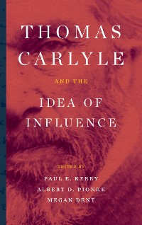 Cover Thomas Carlyle and the Idea of Influence