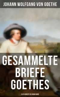 Cover Gesammelte Briefe Goethes (3.578 Briefe in einem Band)