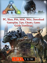 Cover Ark Survival  Evolved, PC, Xbox, PS4, MAC, Wiki, Download, Gameplay, Tips, Cheats, Game Guide Unofficial