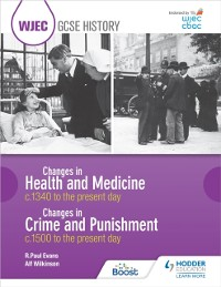 Cover WJEC GCSE History Changes in Health and Medicine c.1340 to the present day and Changes in Crime and Punishment, c.1500 to the present day