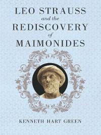 Cover Leo Strauss and the Rediscovery of Maimonides