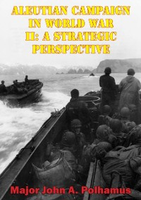Cover Aleutian Campaign In World War II: A Strategic Perspective