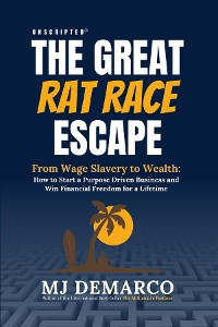 Cover Unscripted - The Great Rat Race Escape: From Wage Slavery to Wealth