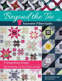 Cover Beyond the Tee-Innovative T-Shirt Quilts