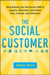 Cover Social Customer: How Brands Can Use Social CRM to Acquire, Monetize, and Retain Fans, Friends, and Followers