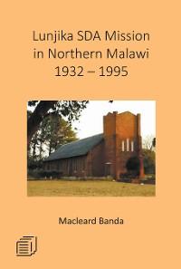 Cover Lunjika SDA Mission in Northern Malawi 1932 - 1995