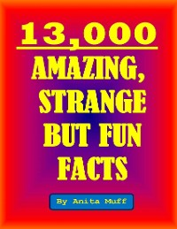 Cover 13,000 Amazing, Strange But Fun Facts