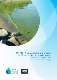 Cover MT-PCR - A rapid, reliable and effective tool for assessing toxic algal blooms in Victorian water supplies