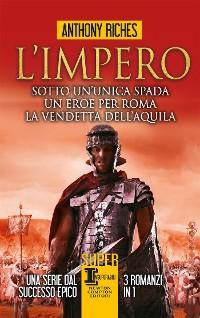 Cover L'impero. Sotto un'unica spada - Un eroe per Roma - La vendetta dell'aquila