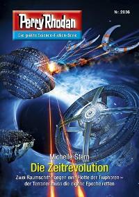 Cover Perry Rhodan 2836: Die Zeitrevolution