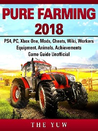 Cover Pure Faming 2018, PS4, PC, Xbox One, Mods, Cheats, Wiki, Workers, Equipment, Animals, Achievements, Game Guide Unofficial