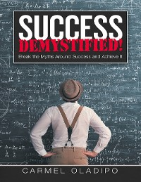 Cover Success Demystified!: Break the Myths Around Success and Achieve It