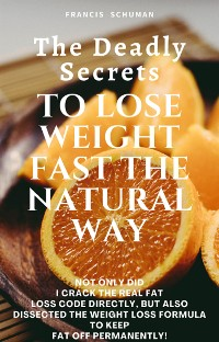 Cover The Deadly Secrets of Losing Weight Really Fast the Natural Way