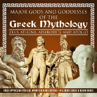 Cover Major Gods and Goddesses of the Greek Mythology : Zeus, Athena, Aphrodite and Apollo | Greek Mythology for Kids Junior Scholars Edition | Children's Greek & Roman Books