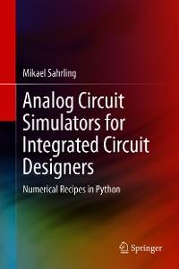 Cover Analog Circuit Simulators for Integrated Circuit Designers