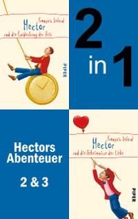 Cover Hector und die Entdeckung der Zeit & Hector und die Geheimnisse der Liebe