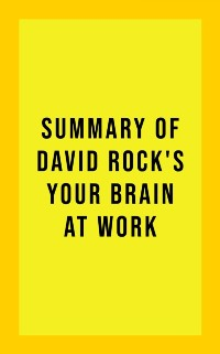 Cover Summary of David Rock's Your Brain at Work