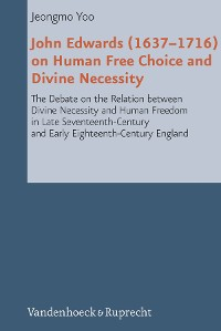 Cover John Edwards (1637–1716) on Human Free Choice and Divine Necessity