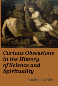 Cover Curious Obsessions in the History of Science and Spirituality